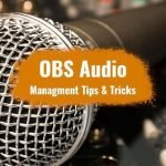 OBS audio Management tips and tricks