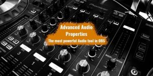 Understanding Advanced Audio Properties, a powerful feature in OBS Studio