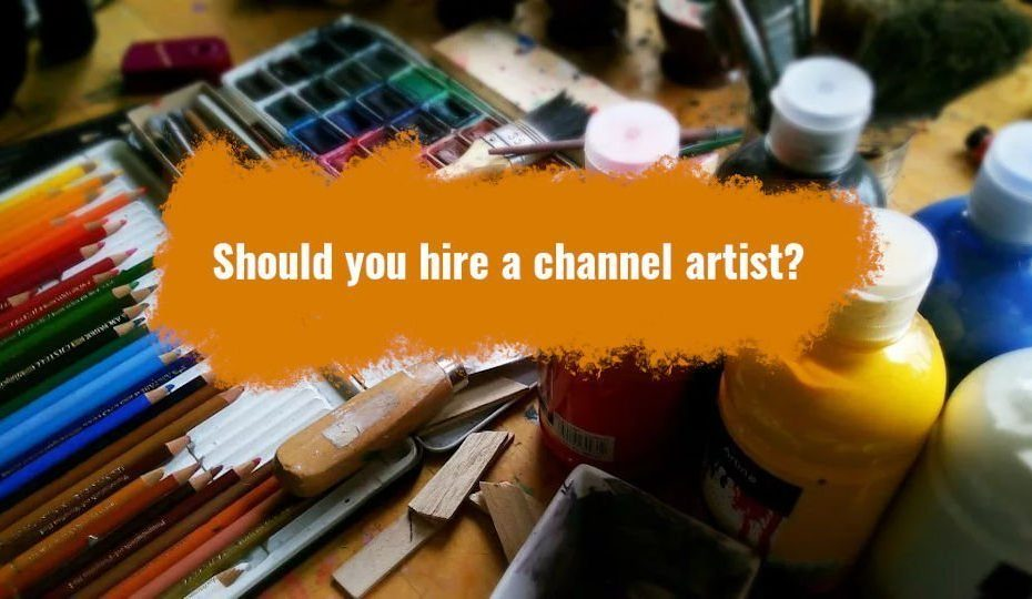 hiring a channel artist is beneficial 1