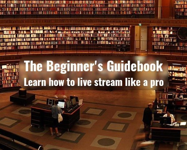 The Beginner's Guidebook to Live stream like a Pro