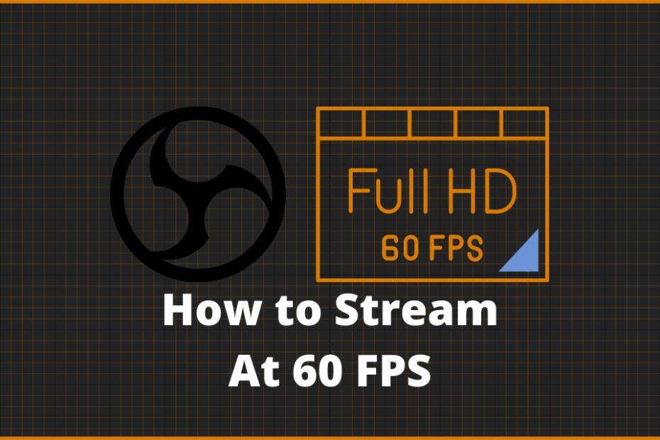 How to stream at 60 fps