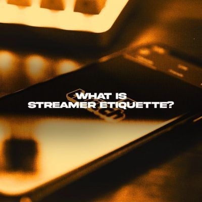 Learn the Nuances of Streamer Etiquette