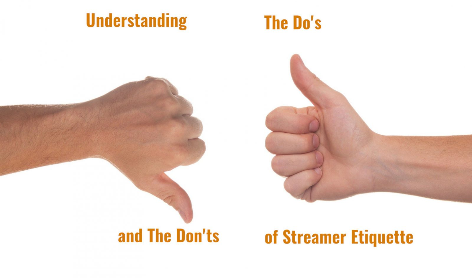 The Do's and Don'ts of Streamer Etiquette.