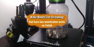 "Picture of Ender 3 Pro with a jar of money; implying ""Make money live streaming"""
