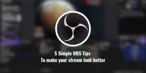 5 OBS tips that will make your stream look better