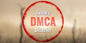 Twitch DMCA Disaster