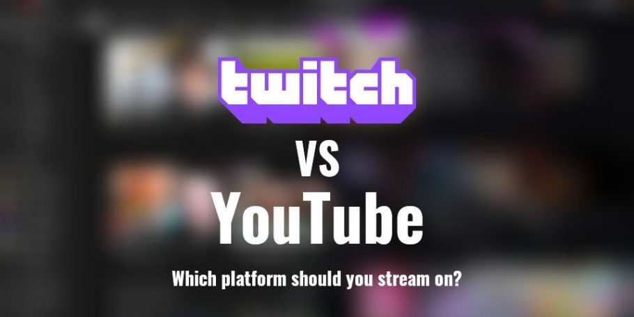 Twitch vs YouTube, Which platform should you Stream on?