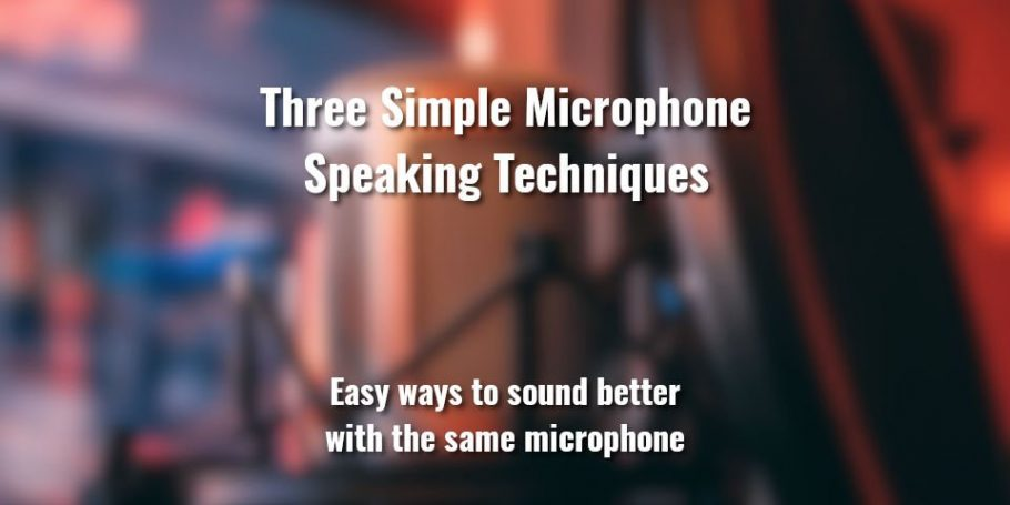 Microphone Speaking techniques - The key to sound better speaking into a microphone