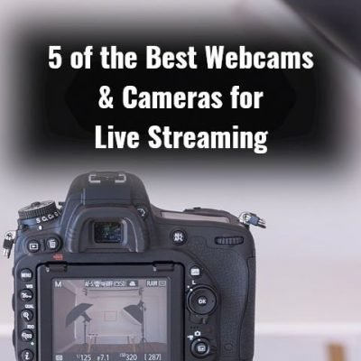 5 of the Best Webcams & Cameras for Live Streaming