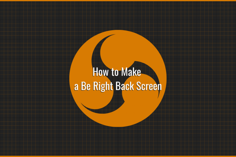 How to Create a Be Right Back Screen in OBS Studio