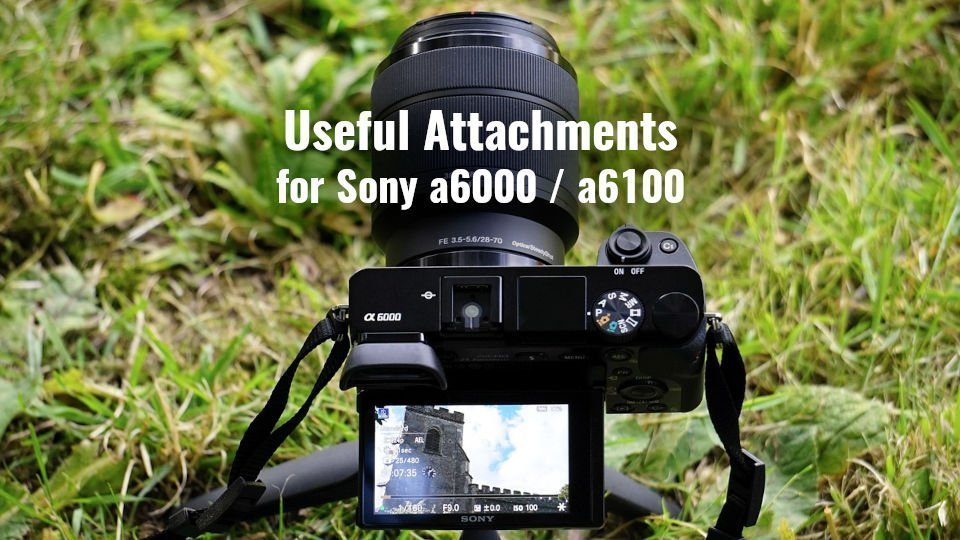 Useful Attachments for the Sony a6000 / a6100, two of the best cameras for live streaming.