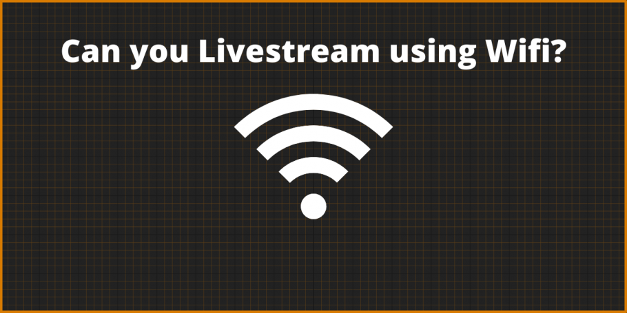 Can you Livestream using Wifi?