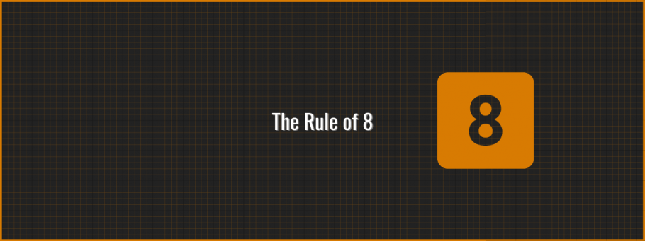 The Rule of 8