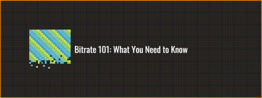 What you need to know about Streaming Bitrate