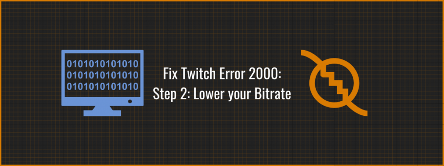 Fix Twitch Error 2000 by Lowering your Bitrate