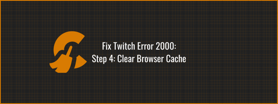 Fix Twitch Error 2000 by clearing your browser cache