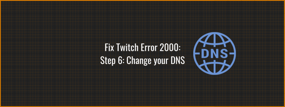 Fix Twitch Error 2000 by changing your DNS