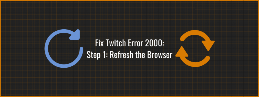 Fix Twitch Error 2000 by Refreshing your Browser