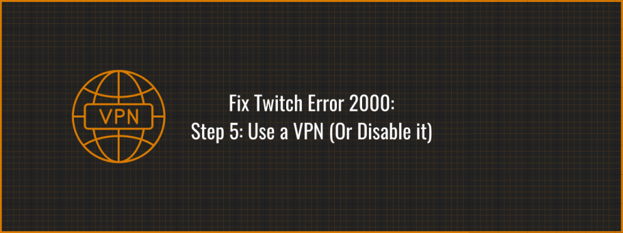 Fix Twitch Error 2000 by using or disabling a vpn