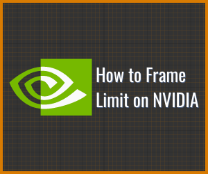 How to Frame Limit on Nvidia Graphics Cards