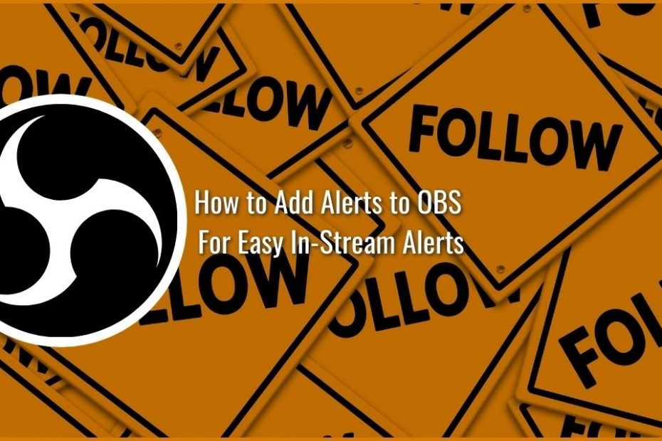 How to add alerts to OBS for Easy in-stream alerts