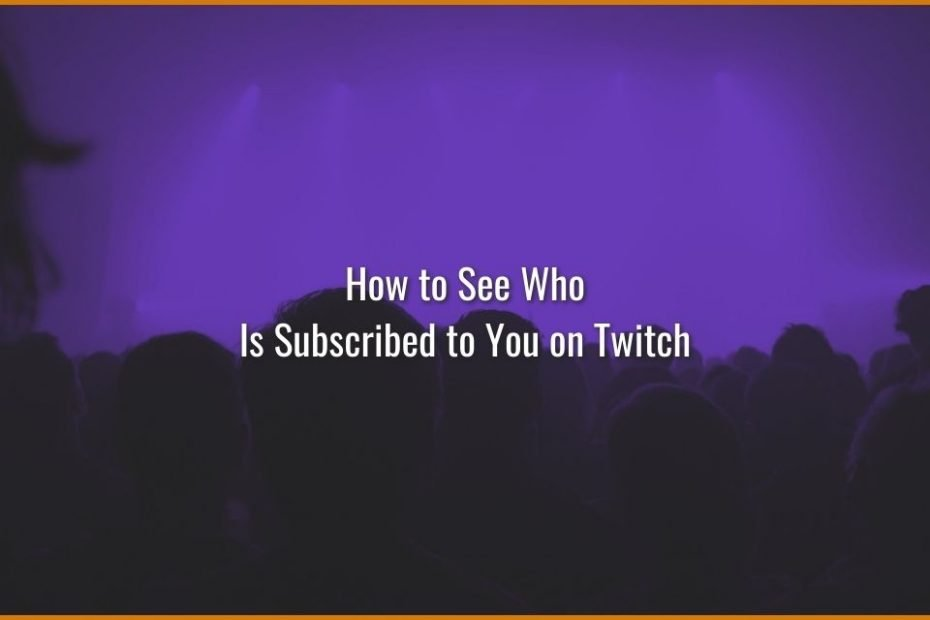 How to see who is subscribed to you On Twitch