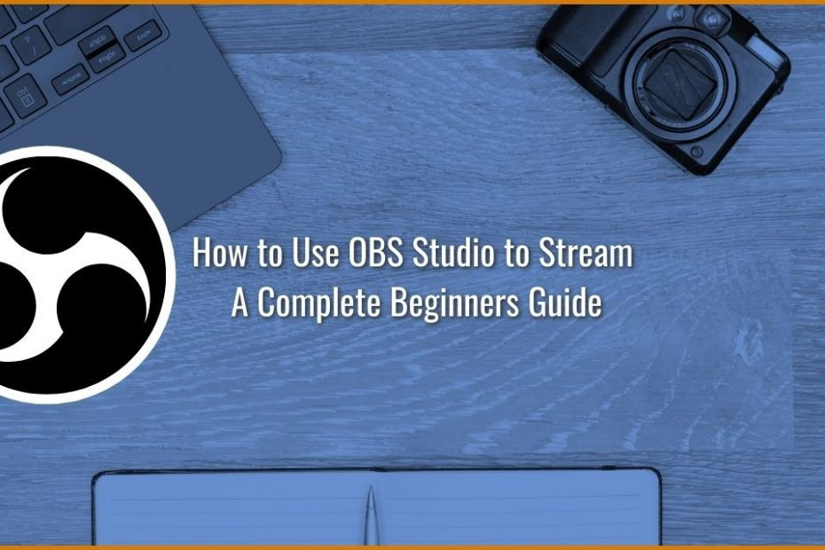 How to Use OBS Studio to Stream - A Complete Beginners Guide