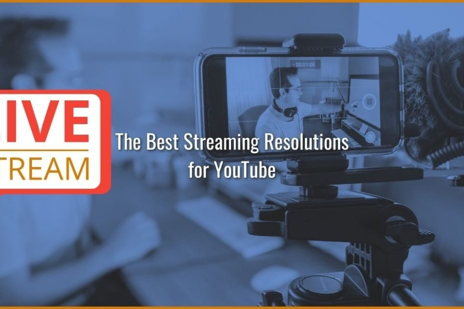 The Best Streaming Resolutions for YouTube