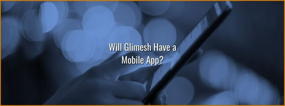 Will Glimesh have a Mobile App?