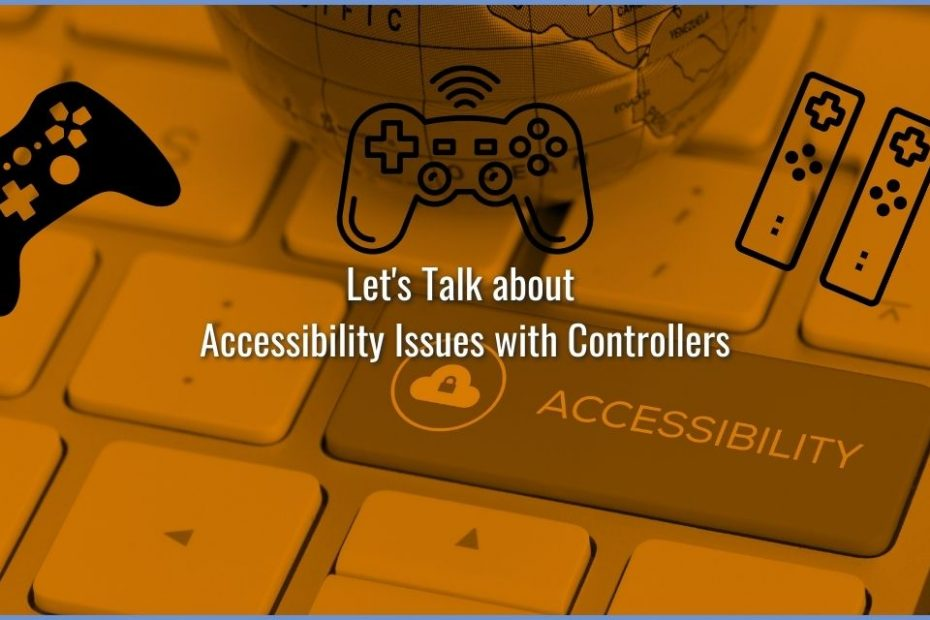 4 Agonizing Accessibility Issues With Controllers