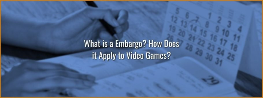What is a Embargo? How Does it Apply to Video Games?